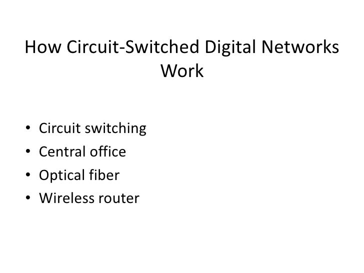 How Circuit-Switched Digital Networks Work<br />Circuit switching<br />Central office<br />Optical fiber<br />Wireless rou...