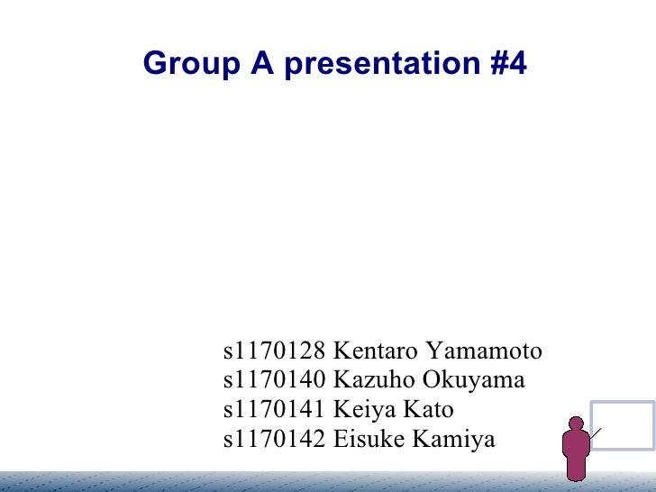 Group A presentation #4 s1170128 Kentaro Yamamoto s1170140 Kazuho Okuyama s1170141 Keiya Kato s1170142 Eisuke Kamiya
