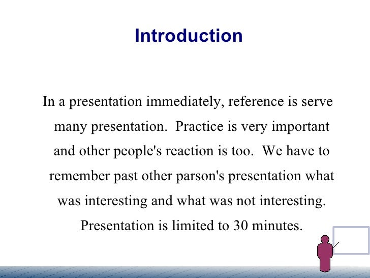 Introduction In a presentation immediately, reference is serve many presentation.  Practice is very important and other pe...