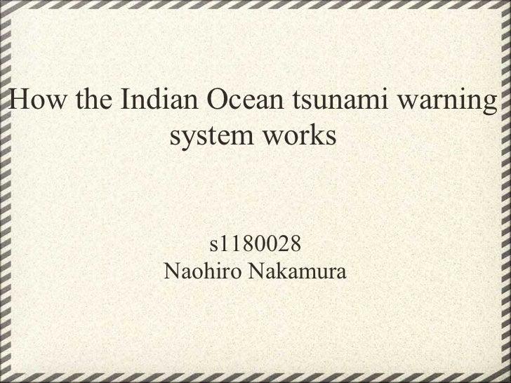 How the Indian Ocean tsunami warning            system works              s1180028           Naohiro Nakamura