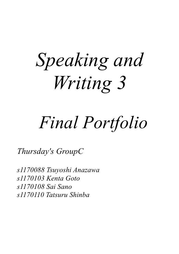 Speaking and        Writing 3       Final Portfolio Thursday's GroupC  s1170088 Tsuyoshi Anazawa s1170103 Kenta Goto s1170...