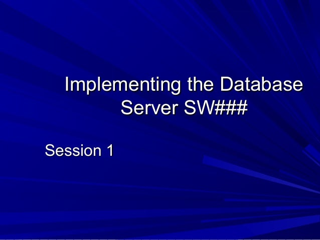 Implementing the Database        Server SW###Session 1