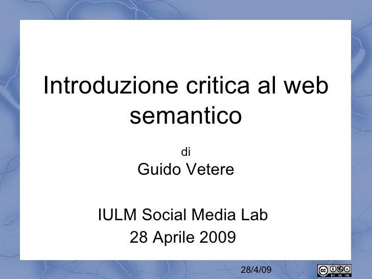 Introduzione critica al web         semantico                di          Guido Vetere       IULM Social Media Lab         ...