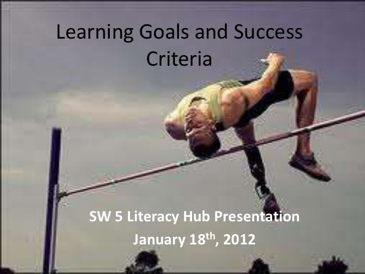 Learning Goals and Success          Criteria   SW 5 Literacy Hub Presentation         January 18th, 2012