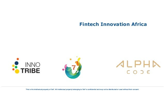 Fintech Innovation Africa This is the intellectual property of Sw7. All intellectual property belonging to Sw7 is confiden...