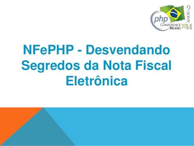 NFePHP - Desvendando  Segredos da Nota Fiscal  Eletrônica