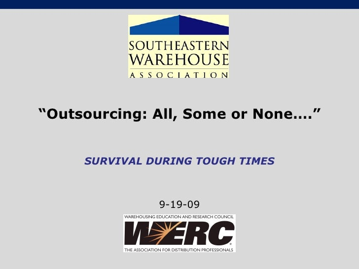 """ Outsourcing: All, Some or None…."" SURVIVAL DURING TOUGH TIMES 9-19-09"