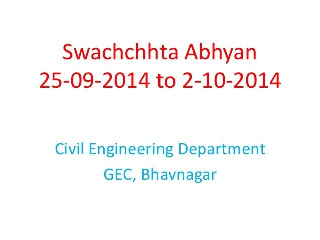 Swachchhta Abhyan 25-09-2014 to 2-10-2014 Civil Engineering Department GEC, Bhavnagar