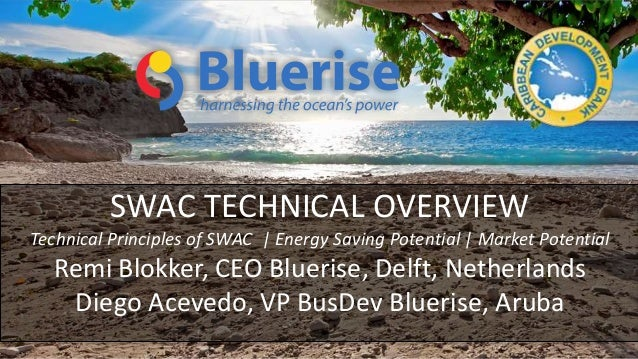 © Bluerise BV SWAC TECHNICAL OVERVIEW Technical Principles of SWAC   Energy Saving Potential   Market Potential Remi Blokk...