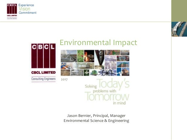 Environmental Impact 2017 Experience Vision Commitment Jason Bernier, Principal, Manager Environmental Science & Engineeri...