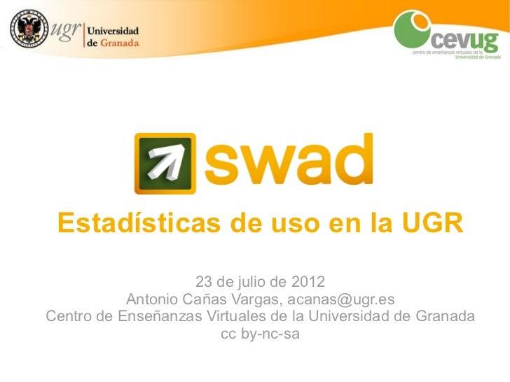 Estadísticas de uso en la UGR                    23 de julio de 2012           Antonio Cañas Vargas, acanas@ugr.esCentro d...