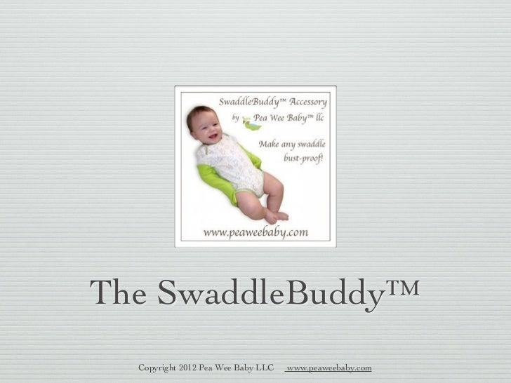 The SwaddleBuddy™  Copyright 2012 Pea Wee Baby LLC   www.peaweebaby.com