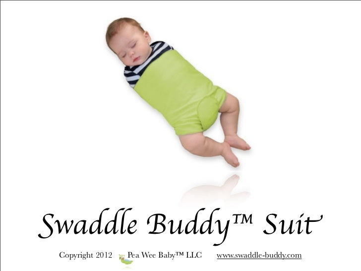 Swaddle Buddy™ Suit Copyright 2012   Pea Wee Baby™ LLC   www.swaddle-buddy.com