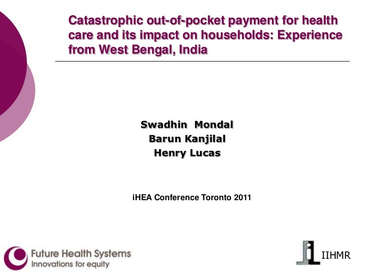 IIHMR<br />Catastrophic out-of-pocket payment for health care and its impact on households: Experience from West Bengal, I...