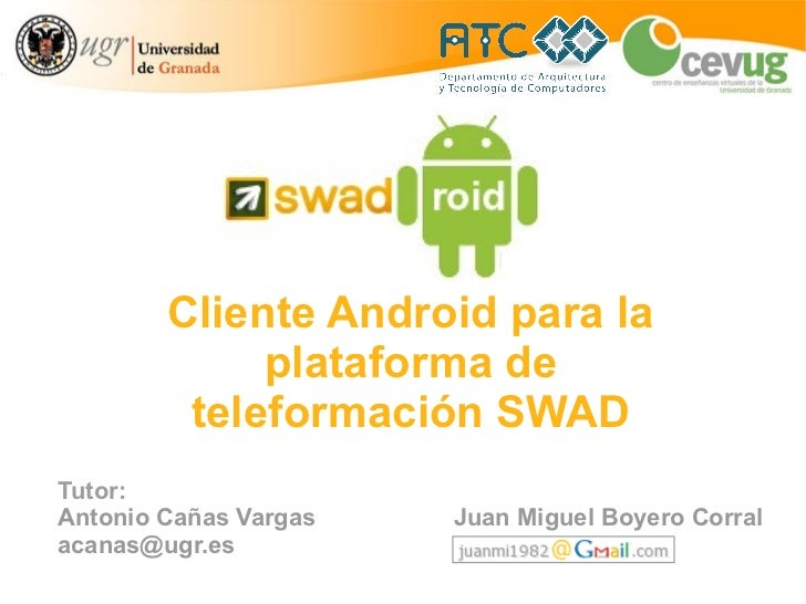 Cliente Android para la             plataforma de         teleformación SWADTutor:Antonio Cañas Vargas   Juan Miguel Boyer...