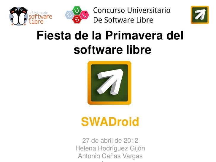 Fiesta de la Primavera del       software libre       SWADroid        27 de abril de 2012      Helena Rodríguez Gijón     ...