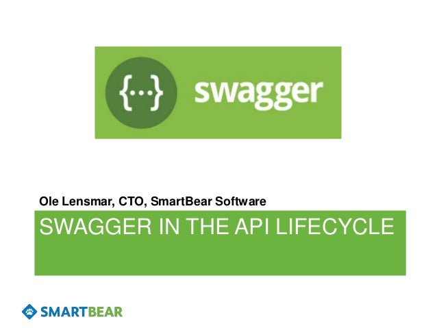 SWAGGER IN THE API LIFECYCLE Ole Lensmar, CTO, SmartBear Software