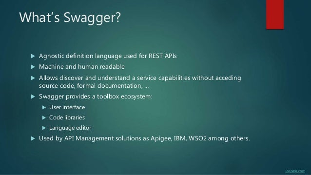 What's Swagger?  Agnostic definition language used for REST APIs  Machine and human readable  Allows discover and under...