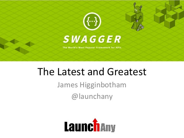 The	   Latest	   and	   Greatest	    James	   Higginbotham	    @launchany