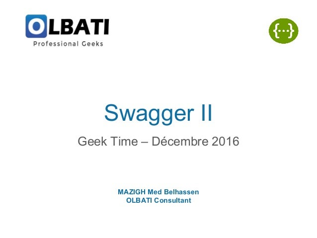Swagger II Geek Time – Décembre 2016 MAZIGH Med Belhassen OLBATI Consultant