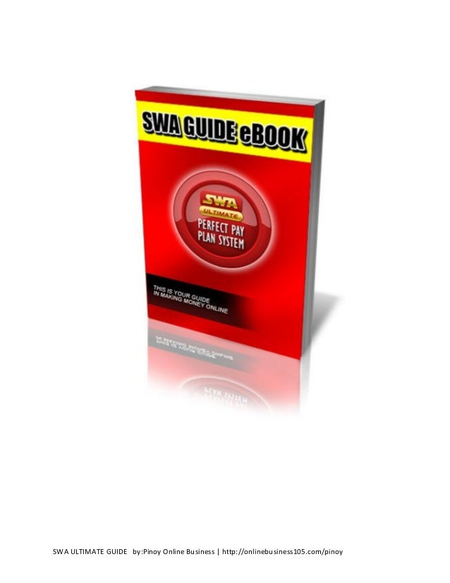SWA ULTIMATE GUIDE by:Pinoy Online Business   http://onlinebusiness105.com/pinoy