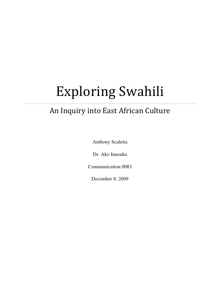 Exploring SwahiliAn Inquiry into East African CultureAnthony ScalettaDr. Ako InuzukaCommunication 0083December 8, 2009<br ...