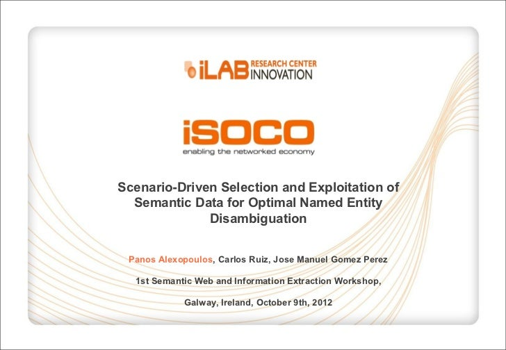 Scenario-Driven Selection and Exploitation of  Semantic Data for Optimal Named Entity              Disambiguation Panos Al...