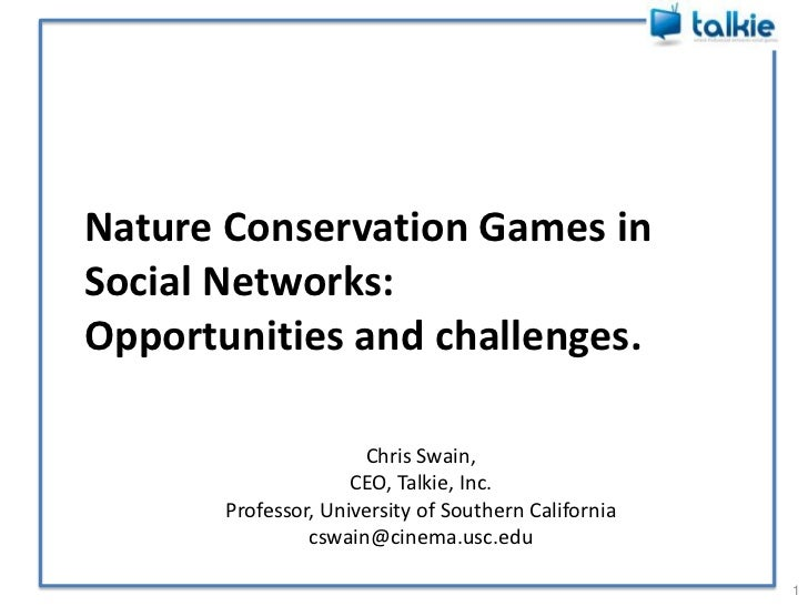 Nature Conservation Games inSocial Networks:Opportunities and challenges.                      Chris Swain,               ...