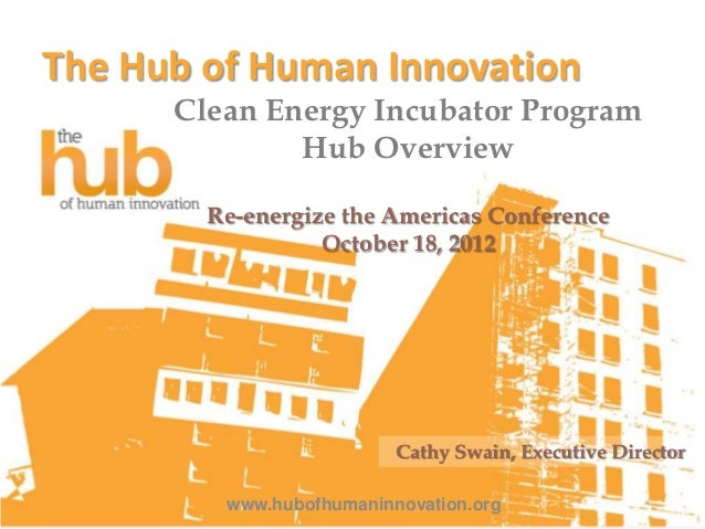 The Hub of Human Innovation      Clean Energy Incubator Program              Hub Overview        Re-energize the Americas ...