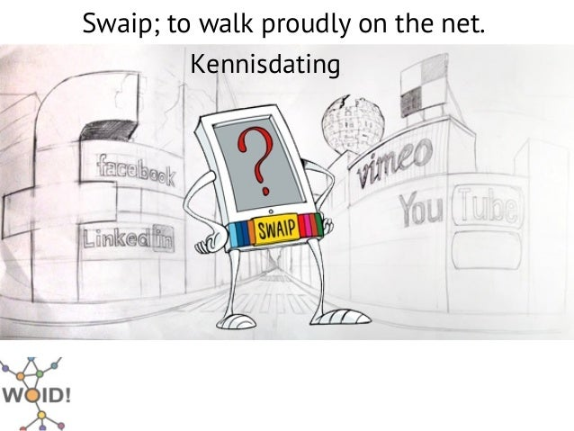 Swaip; to walk proudly on the net.         Kennisdating