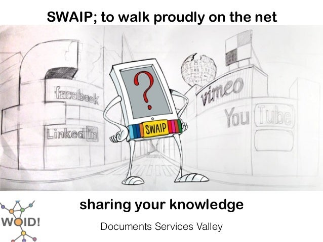 SWAIP; to walk proudly on the net                        sharing your knowledge                          Documents Service...