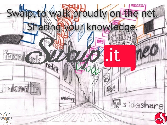 Swaip, to walk proudly on the net.    Sharing your knowledge.