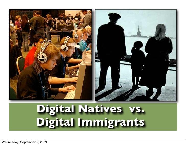 Digital Natives vs.                      Digital Immigrants Wednesday, September 9, 2009