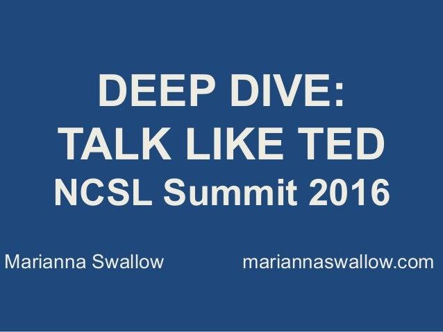DEEP DIVE: TALK LIKE TED NCSL Summit 2016 Marianna Swallow mariannaswallow.com