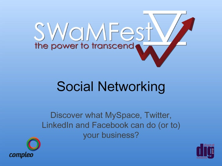 Social Networking <ul><li>Discover what MySpace, Twitter, LinkedIn and Facebook can do (or to) your business? </li></ul>