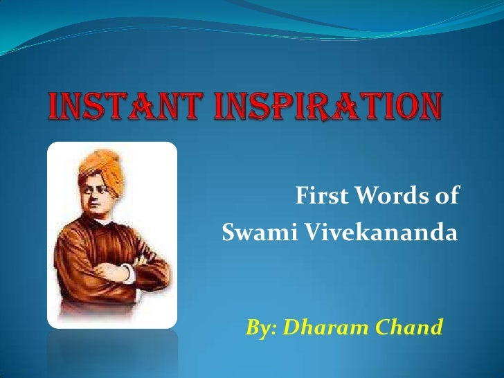 Instant Inspiration<br />First Words of<br /> Swami Vivekananda<br />By: Dharam Chand<br />