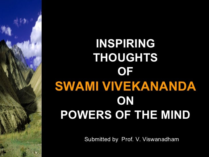 INSPIRING THOUGHTS OF SWAMI VIVEKANANDA ON POWERS OF THE MIND Submitted by  Prof. V. Viswanadham