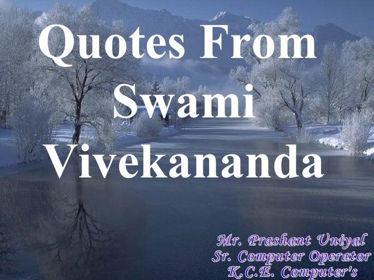 Quotes From  Swami Vivekananda Mr. Prashant Uniyal Sr. Computer Operator K.C.E. Computer's