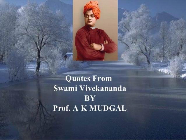 Quotes FromSwami Vivekananda         BYProf. A K MUDGAL                    1