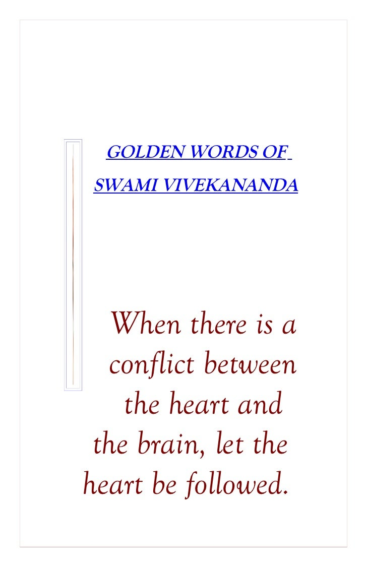 GOLDEN WORDS OFSWAMI VIVEKANANDA   When there is a  conflict between    the heart and the brain, let theheart be followed.