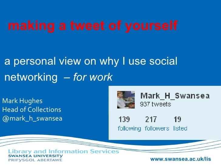 making a tweet of yourself a personal view on why I use social networking  – for work Mark Hughes Head of Collections @mar...