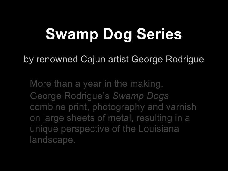 Swamp Dog Seriesby renowned Cajun artist George Rodrigue More than a year in the making, George Rodrigue's Swamp Dogs comb...