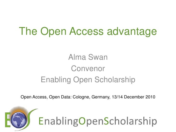 The Open Access advantage<br />Alma Swan<br />Convenor<br />Enabling Open Scholarship<br />Open Access, Open Data: Cologne...