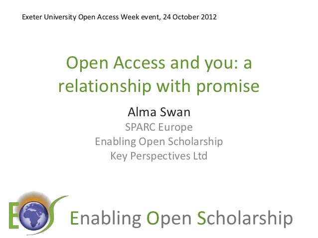 Exeter University Open Access Week event, 24 October 2012           Open Access and you: a          relationship with prom...