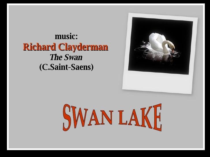 music: Richard Clayderman   The Swan  (C.Saint-Saens) SWAN LAKE