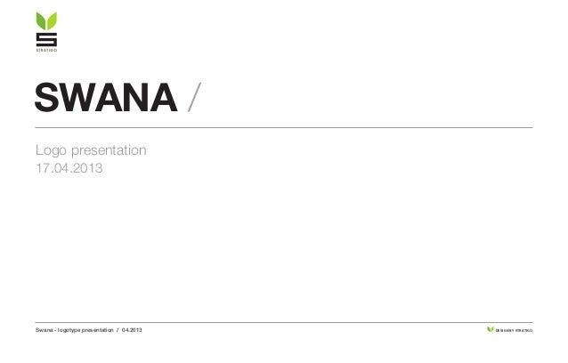 Swana - logotype presentation / 04.2013 DESIGN BY STRATIGO swana / Logo presentation 17.04.2013