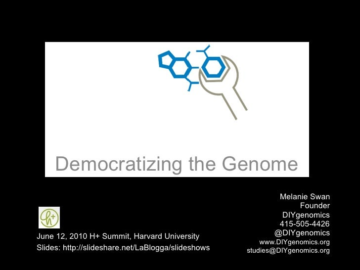 Democratizing the Genome                                                             Melanie Swan                         ...