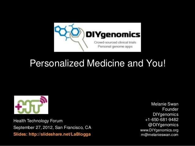 Personalized Medicine and You! Melanie Swan Founder DIYgenomics +1-650-681-9482 @DIYgenomics www.DIYgenomics.org m@melanie...