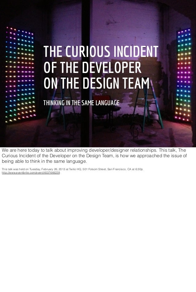 THE CURIOUS INCIDENT                               OF THE DEVELOPER                               ON THE DESIGN TEAM      ...