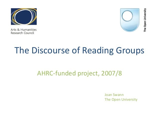 The Discourse of Reading GroupsAHRC-funded project, 2007/8Joan SwannThe Open University